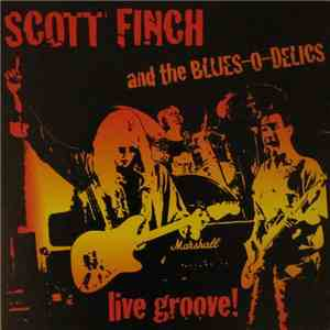 Scott Finch & Blues-O-Delics - Live Groove! download